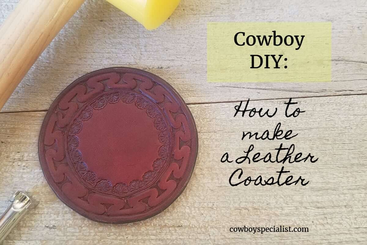 Cowboy DIY: How to make a Leather Coaster