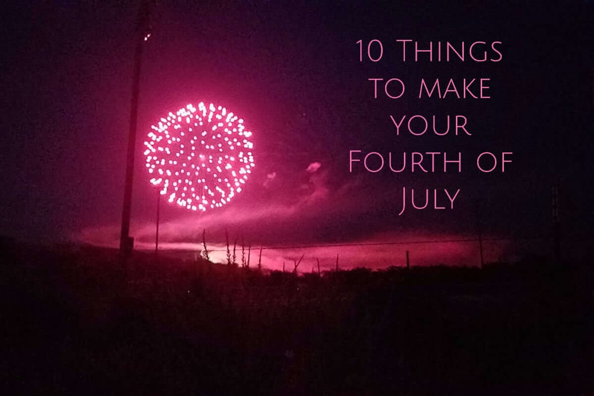 10 Things to make your fourth of July