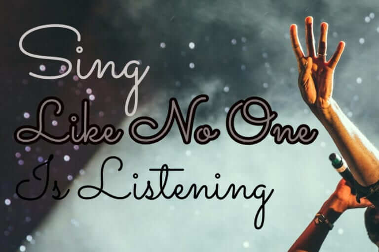 "microphone pic and quote ""sing like no one is listening"""
